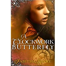 A Clockwork Butterfly (The Clockwork Butterfly Trilogy Book 1)
