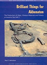 Brilliant Things for Akhenaten: The Production of Glass, Vitreous Materials and Pottery at Amarna Site 0.45.1 (Excavation Memoirs)