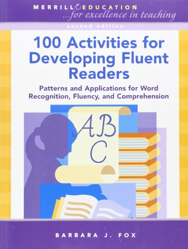 100 Activities for Developing Fluent Readers: Patterns and Applications for Word Recognition, Fluency, and Comprehension