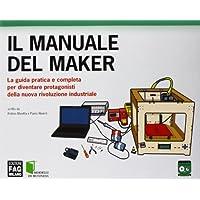 Il manuale del maker. La guida pratica e completa per