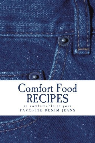 Comfort Food Recipes as comfortable as your FAVORITE DENIM JEANS: Blank Cookbook Formatted for Your Menu Choices (Blank Books by Cover Creations) by Rose Montgomery (2015-09-30) (Denim-denim Blank)