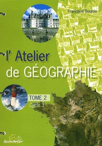 L'Atelier de géographie Cycle 3 : Tome 2 (Fichier) par Françoise Bouron