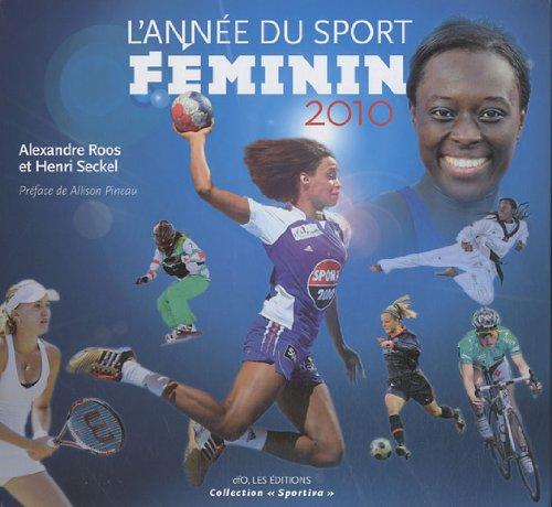 L'année du sport féminin 2010 par Alexandre Roos, Henri Seckel