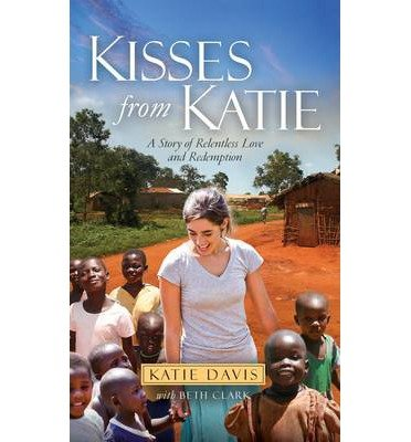 [(Kisses from Katie: A Story of Relentless Love and Redemption)] [ By (author) Katie Davis, By (author) Beth Clark ] [January, 2013]