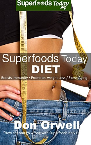Superfoods Today Diet: Weight Maintenance Diet, Gluten Free Diet, Wheat Free Diet, Heart Healthy Diet, Whole Foods Diet,Antioxidants & Phytochemicals, ... :Weight Loss Eating Plan (English Edition)
