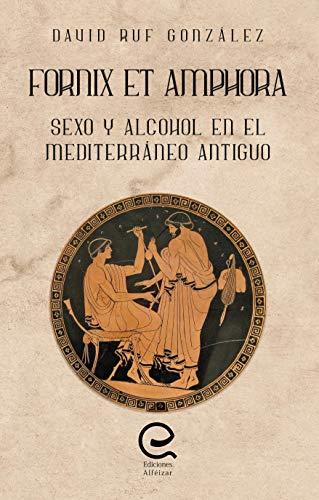 Fornix et Amphora: Sexo y alcohol en el Mediterráneo antiguo (Spanish Edition)
