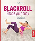Blackroll - Shape your body: Knackig & sexy mit der Blackroll