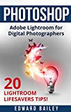 Adobe Photoshop: The Adobe Lightroom for Digital Photographers: The Best 20 Lightroom Lifesavers Tips! (Book 2) (Graphic Design, Adobe Photoshop, Digital Photography, Creativity)