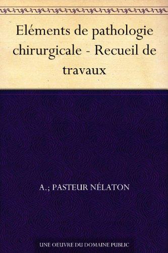 Couverture du livre Eléments de pathologie chirurgicale - Recueil de travaux