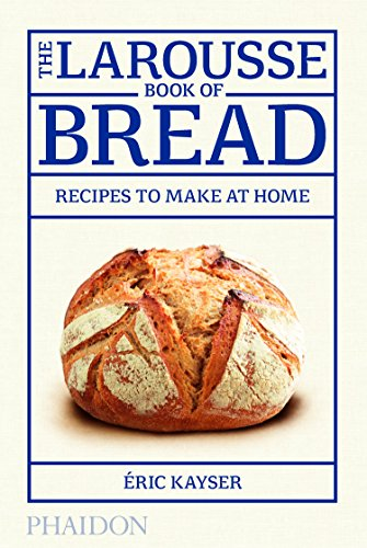 The Larousse Book Of Bread. Recipes To Make At Home (Cucina)
