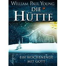Die Hütte: Ein Wochenende mit Gott (German Edition)