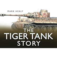 The Tiger Tank Story (Story (History Press))