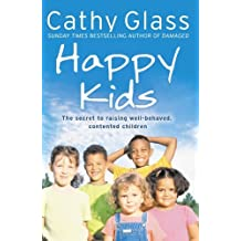 Happy Kids: The Secrets to Raising Well-Behaved, Contented Children by Cathy Glass (7-Jan-2010) Paperback