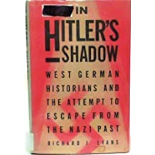 In Hitler's Shadow: West German Historians and the Attempt to Escape from the Nazi Past by Richard J. Evans (1989-08-26)