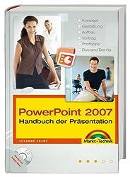 PowerPoint 2007 - Handbuch der Präsentation - Großer Ratgeber und kompetentes Nachschlagewerk: Konzept, Gestaltung, Aufbau, Vortrag, Profitipps, Dos and Don'ts (Kompendium/Handbuch)