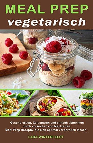 h: Gesund essen, Zeit sparen und einfach abnehmen durch vorkochen von Mahlzeiten. Meal Prep Rezepte, die sich optimal vorbereiten lassen. ()