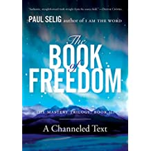 The Book of Freedom (Mastery Trilogy/Paul Selig Series, Band 3)