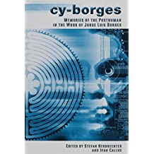 Cy-Borges: Memories of the Posthuman in the Work of Joge Luis Borges
