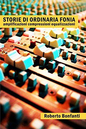 Storie di ordinaria fonia: Amplificazioni Compressioni Equalizzazioni di Roberto Bonfanti