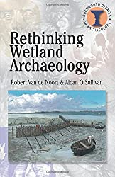Rethinking Wetland Archaeology (Duckworth Debates in Archaeology)