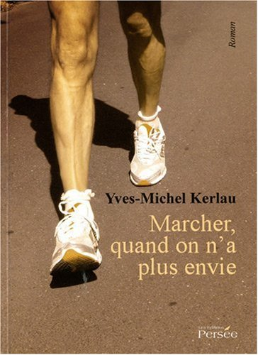 Marcher quand on n'a plus envie par Yves-Michel Kerlau