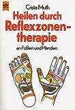 Heilen durch Reflexzonentherapie an Füßen und Händen - Christa Muth