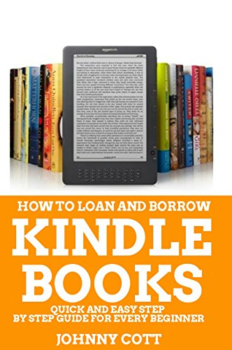 How to Loan and Borrow Kindle Books: Quick and Easy Step by Step Guide For Every Beginner (English Edition)
