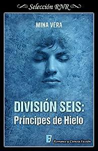 División seis: Príncipes de hielo par Mina Vera