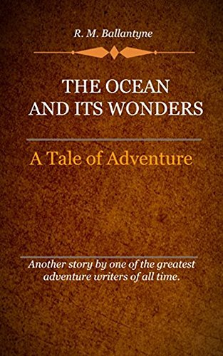 The Ocean And Its Wonders (Illustrated): A Tale Of Adventure (English Edition)