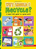 Why Should I Recycle? (A Smart Kind's Guide to a Green World)