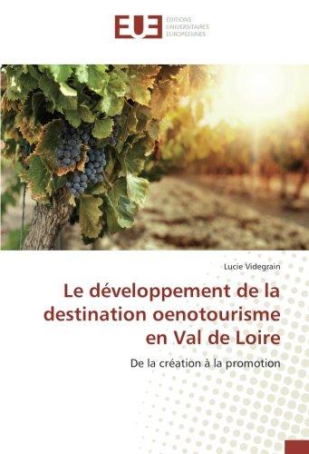 Le developpement de la destination oenotourisme en Val de Loire: De la creation A la promotion par Lucie Videgrain