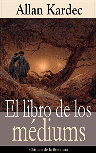 El libro de los médiums: Clásicos de la literatura por Allan Kardec