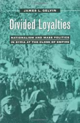 Divided Loyalties - Nationalism & Mass Politics in Syria at the Close of Empire (Paper)