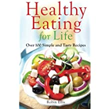 Healthy Eating for Life: Over 100 Simple and Tasty Recipes by Robin Ellis (2014-02-25)