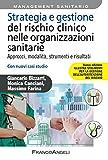 Strategia e gestione del rischio clinico nelle organizzazioni sanitarie. Approcci, modalità, strumenti e risultati. Con nuovi casi studio