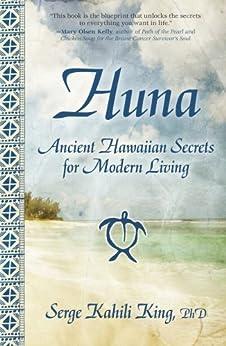 Huna: Ancient Hawaiian Secrets for Modern Living (English Edition) par [King, Serge Kahili]