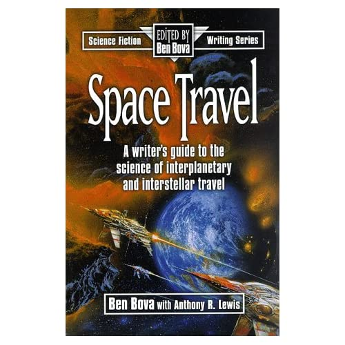 Space Travel: A Writer's Guide to the Science of Interplanetary and Interstellar Travel (Science Fiction Writing Series) by Ben Bova (1997-03-02)