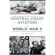 Central Coast Aviators in World War II (Military) (English Edition)