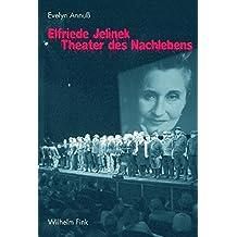Elfriede Jelinek - Theater des Nachlebens
