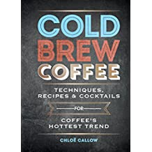 Cold Brew Coffee: Techniques, Recipes & Cocktails for Coffee's Hottest Trend (English Edition)