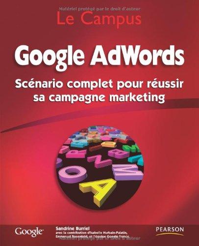 Google AdWords: Scénario complet pour réussir sa campagne marketing par Sandrine Burriel