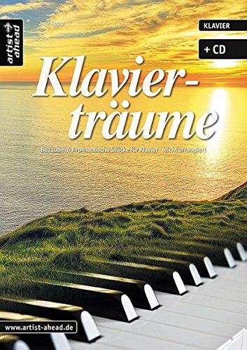 Klavierträume: Bezaubernd-romantische Stücke für Klavier - leicht arrangiert (inkl. CD). Musiknoten für Piano. Songbook.