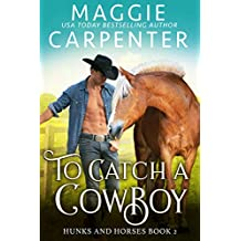 To Catch A Cowboy (Hunks and Horses Book 2)
