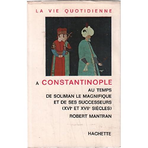 La vie quotidienne à Constantinople au temps de Soliman le Magnifique et de ses successeurs XVIe et XVIIe siècles