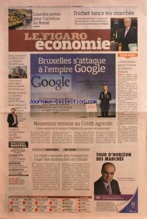 FIGARO ECONOMIE (LE) [No 20632] du 01/12/2010 - LOURDES PERTES POUR CARREFOUR AU BRESIL - TRICHET TANCE LES MARCHES - LIBERATION AURAIT TROUVE 12 MILLIONS D'EUROS - BRUXELLES SATTAQUE A L'EMPIRE GOOGLE - REMOUS AU CREDIT AGRICOLE - LA REGIE ROMAINE DES TRANSPORTS REGLE SES EMBAUCHES EN FAMILLE - LA CROISSANCE EN INDE - L'ILLETRISME RESTE TABOU DANS LE MONDE DU TRAVAIL - BOEING ANNONCE UN NOUVEAU RETARD POUR SON B787 - DSENIS OLIVENNES QUITTE LE NOUVEL OBS POUR EUROPE 1 - LES SPORTS - LA GUERRE