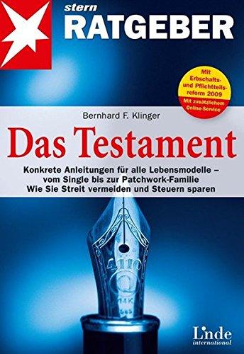 Das Testament: Konkrete Anleitungen für alle Lebensmodelle - vom Single bis zur Patchwork-Familie. Wie Sie Streit vermeiden und Steuern sparen (stern-Ratgeber)