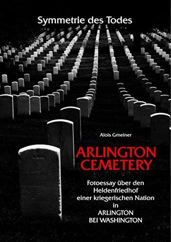 Symmetrie des Todes Arlington Cemetery: Fotoessay über den Heldenfriedhof einer kriegerischen Nation in Arlington bei Washington