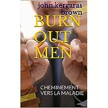 BURN OUT MEN: CHEMINEMENT VERS LA MALADIE (la vie et moi t. 2)