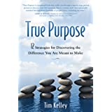 True Purpose: 12 Strategies for Discovering the Difference You Are Meant to Make (English Edition)