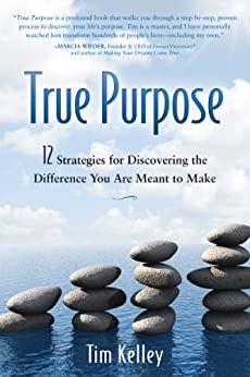 True Purpose: 12 Strategies for Discovering the Difference You Are Meant to Make (English Edition) par [Kelley, Tim]